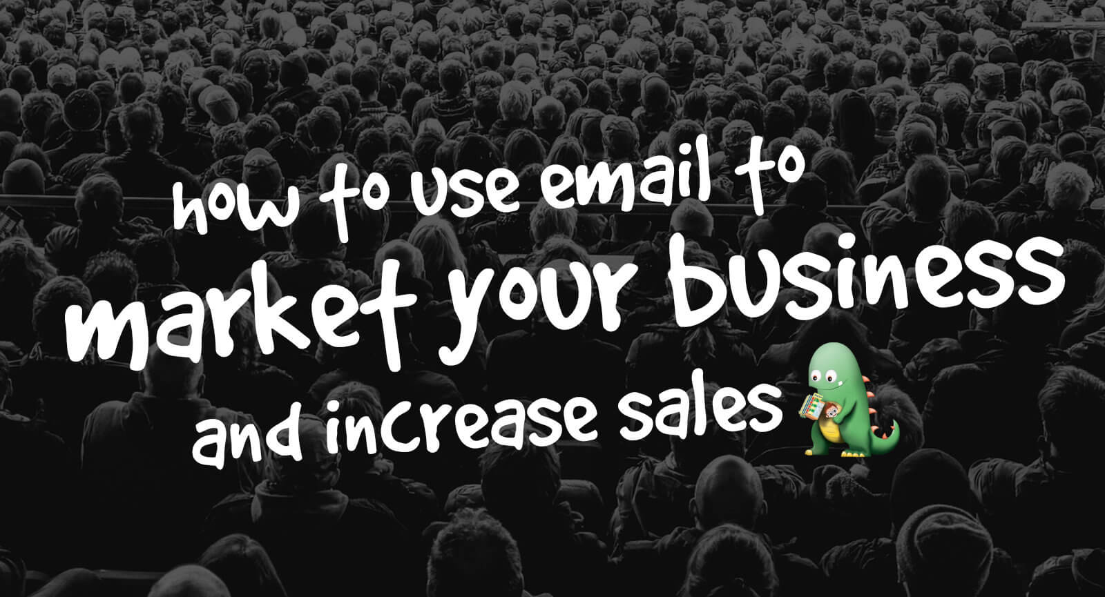 How To Use Email To Market Your Business And Increase Sales